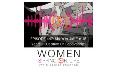 EPISODE 447: She's In Jail For 15 Years — Captive Or Captivating?