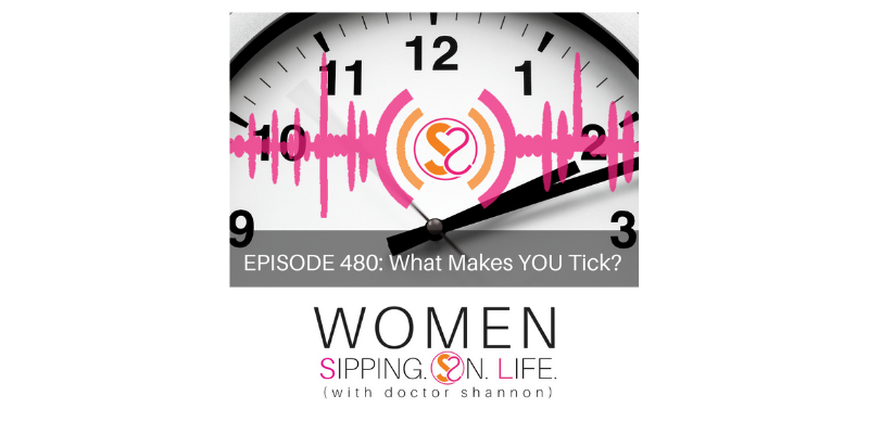 EPISODE 480: What Makes YOU Tick?