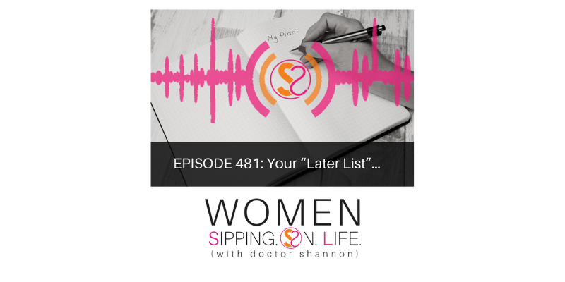 "EPISODE 481: Your ""Later List""…"
