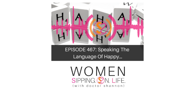 EPISODE 467: Speaking The Language Of Happy…