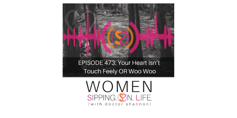 EPISODE 473: Your Heart Isn't Touch Feely OR Woo Woo