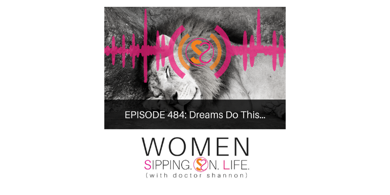 EPISODE 484: Dreams Do This…