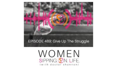 EPISODE 489: Give Up The Struggle