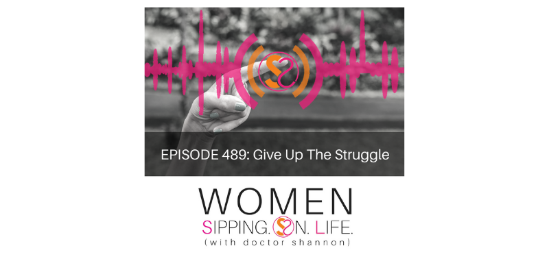 EPISODE 489: Give Up The Struggle