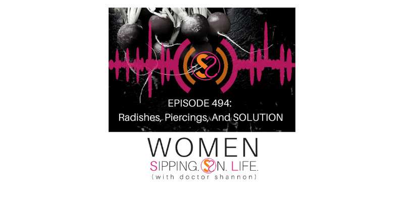EPISODE 494: Radishes, Piercings, And SOLUTION
