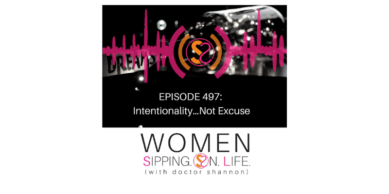 EPISODE 497: Intentionality…Not Excuse