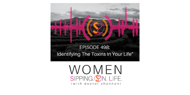 EPISODE 498: Identifying The Toxins In Your Life