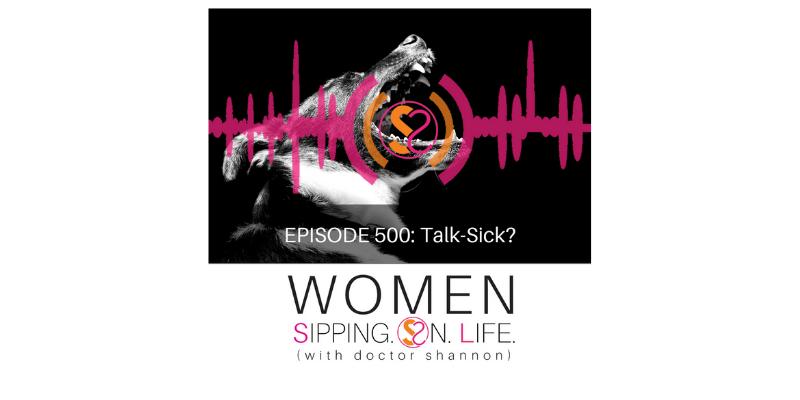EPISODE 500: Talk-Sick?