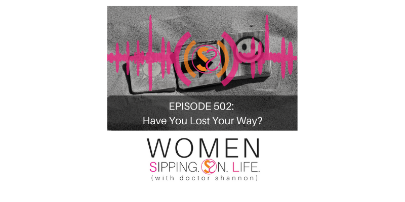 EPISODE 502: Have You Lost Your Way?