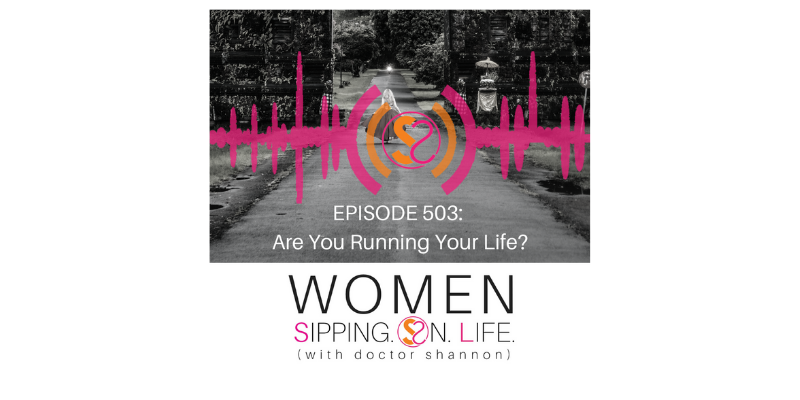 EPISODE 503: Are You Running Your Life?