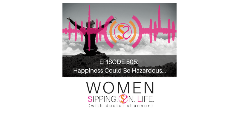 EPISODE 505: Happiness Could Be Hazardous…