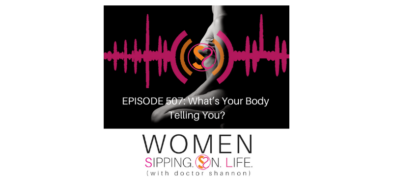 EPISODE 507: What's Your Body Telling You?