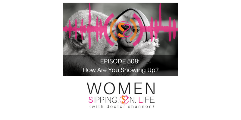 EPISODE 508: How Are You Showing Up?