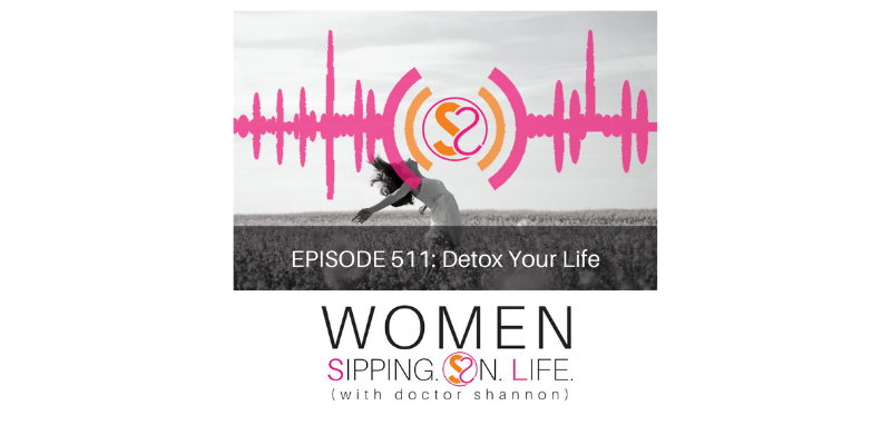 EPISODE 511: Detox Your Life