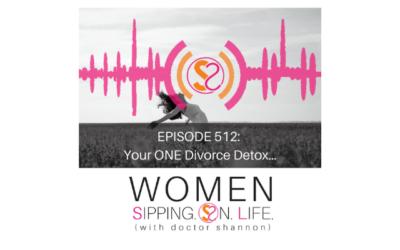 EPISODE 512: Your ONE Divorce Detox…