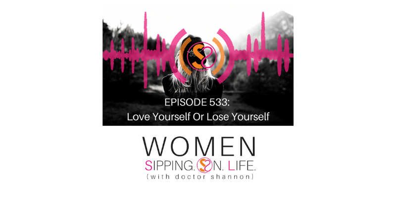 EPISODE 533: Love Yourself Or Lose Yourself