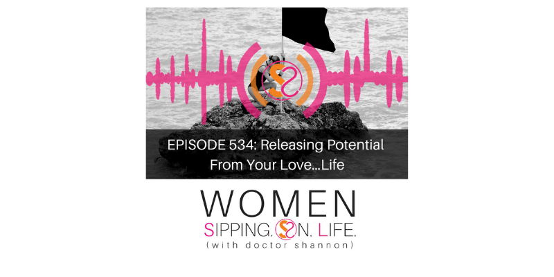EPISODE 534: Releasing Potential From Your Love…Life
