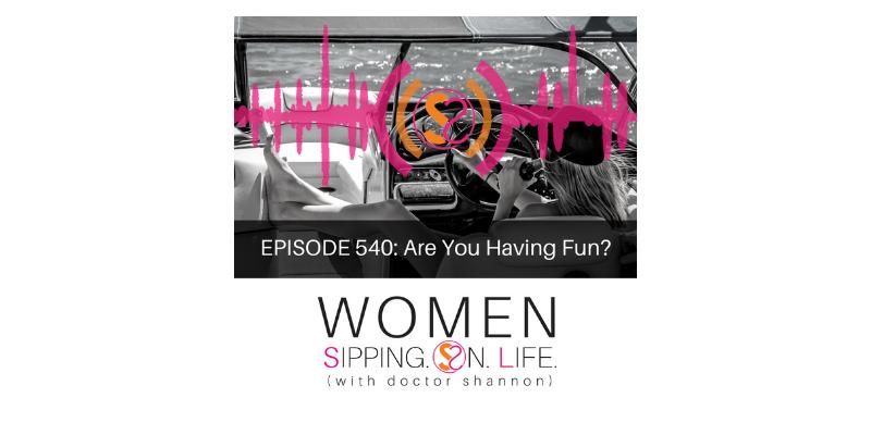 EPISODE 540: Are You Having Fun?