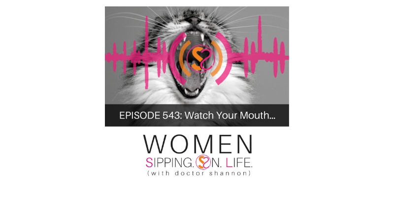 EPISODE 543: Watch Your Mouth…