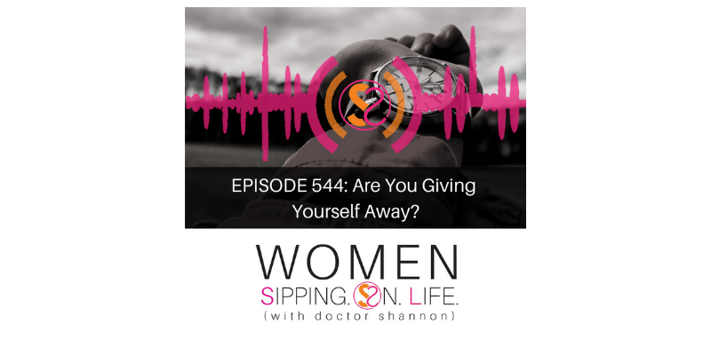 EPISODE 544: Are You Giving Yourself Away?