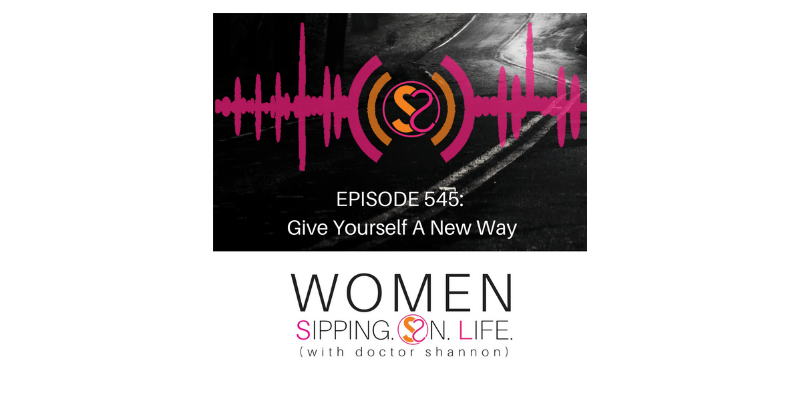 EPISODE 545: Give Yourself A New Way