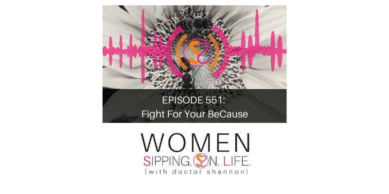 EPISODE 551: Fight For Your BeCause