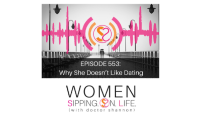 EPISODE 553: Why She Doesn't Like Dating