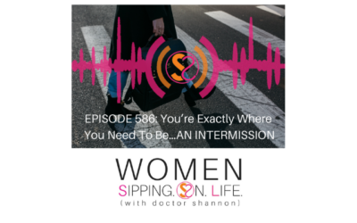 EPISODE 586: You're Exactly Where You Need To Be…AN INTERMISSION