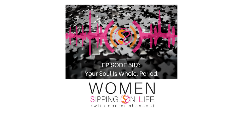 EPISODE 587: Your Soul Is Whole. Period.