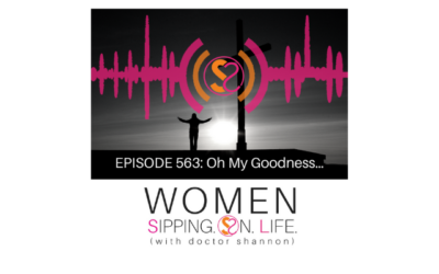 EPISODE 563: Oh My Goodness…