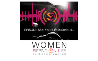 EPISODE 564: Your Life Is Serious…
