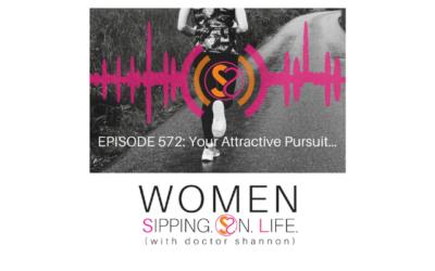 EPISODE 572: Your Attractive Pursuit…