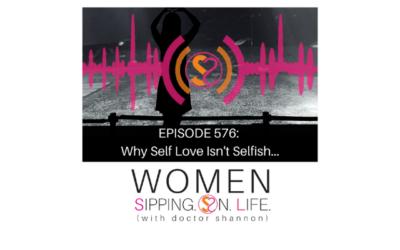 EPISODE 576: Why Self Love Isn't Selfish…