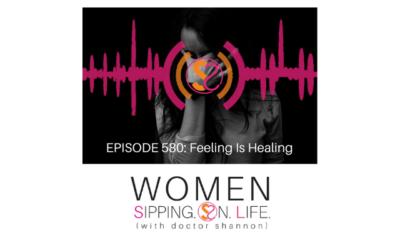 EPISODE 580: Feeling Is Healing