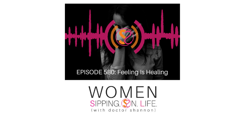 EPISODE 580: Feeling Is Healing