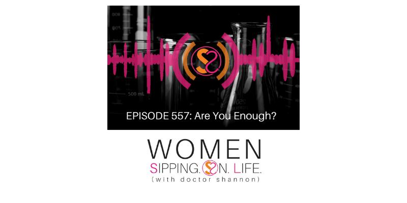 EPISODE 557: Are You Enough?