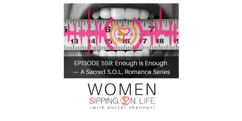 EPISODE 559: Enough Is Enough — A Sacred S.O.L. Romance Series