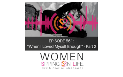 """EPISODE 561: """"When I Loved Myself Enough"""" (With Special Guest Alison McMillen-Givnish) — Part 2"""