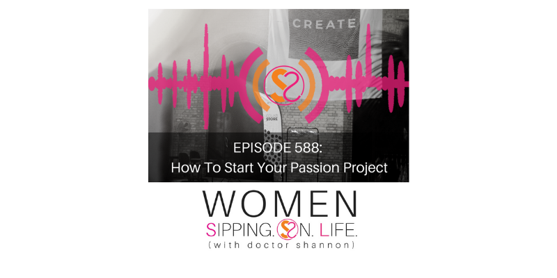 EPISODE 588: How To Start Your Passion Project