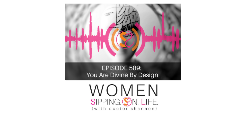 EPISODE 589: You Are Divine By Design