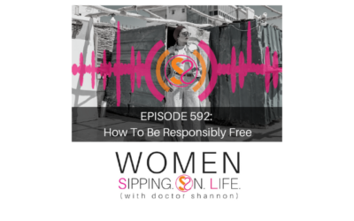 EPISODE 592: How To Be Responsibly Free