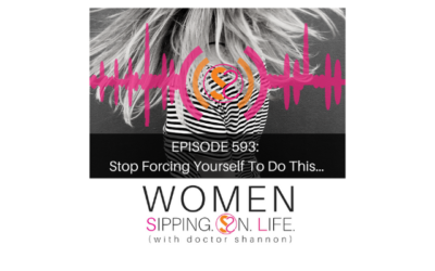 EPISODE 593: Stop Forcing Yourself To Do This…