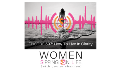 EPISODE 597: How To Live In Clarity