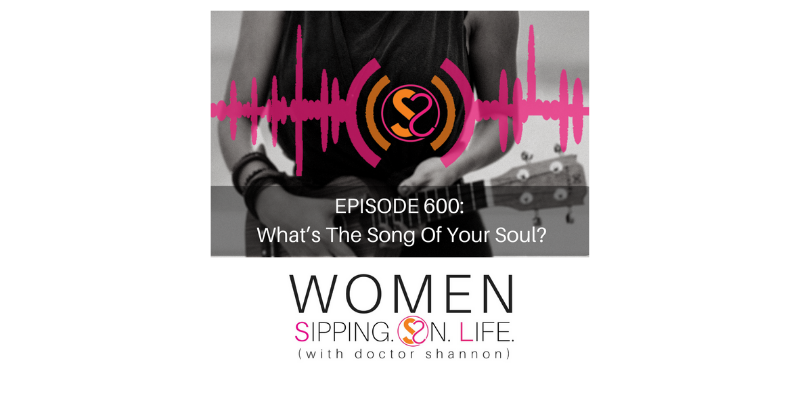 EPISODE 600: What's The Song Of Your Soul?