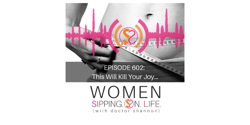 EPISODE 602: This Will Kill Your Joy…