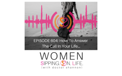 EPISODE 604: How To Answer The Call In Your Life…
