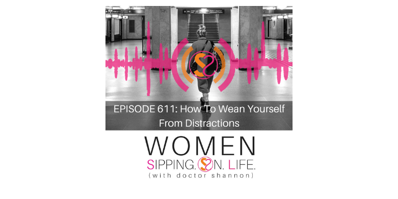 EPISODE 611: How To Wean Yourself From Distractions