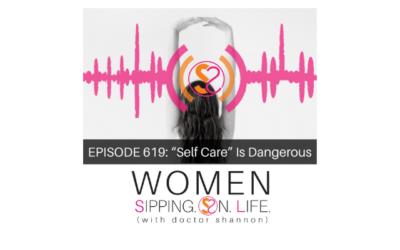 "EPISODE 619: ""Self Care"" Is Dangerous"