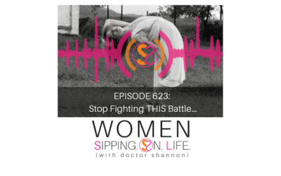 EPISODE 623: Stop Fighting THIS Battle…