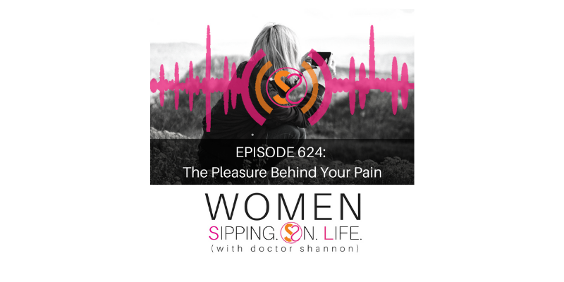EPISODE 624: The Pleasure Behind Your Pain